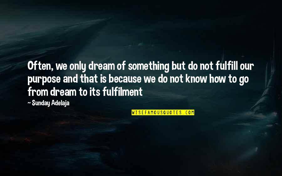 Fulfilment's Quotes By Sunday Adelaja: Often, we only dream of something but do