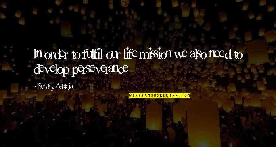 Fulfilment's Quotes By Sunday Adelaja: In order to fulfil our life mission we