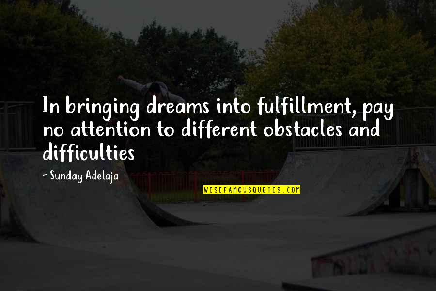 Fulfilment's Quotes By Sunday Adelaja: In bringing dreams into fulfillment, pay no attention