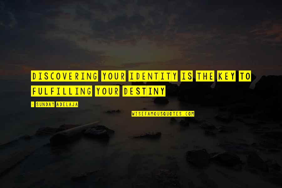 Fulfilment's Quotes By Sunday Adelaja: Discovering your identity is the key to fulfilling