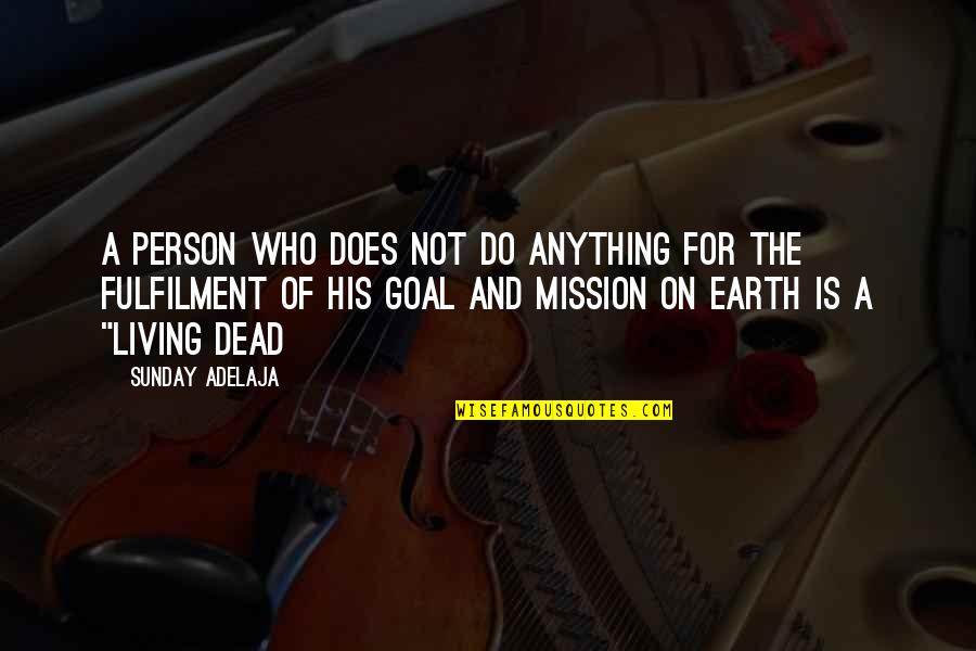 Fulfilment's Quotes By Sunday Adelaja: A person who does not do anything for