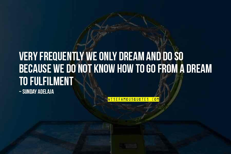 Fulfilment's Quotes By Sunday Adelaja: Very frequently we only dream and do so
