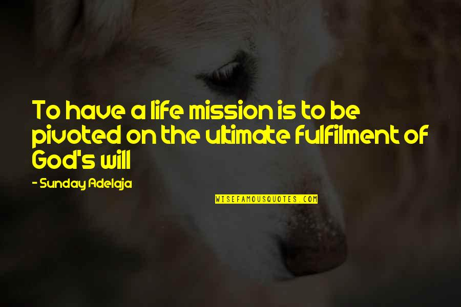 Fulfilment's Quotes By Sunday Adelaja: To have a life mission is to be