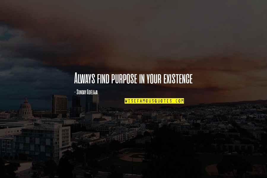 Fulfilment's Quotes By Sunday Adelaja: Always find purpose in your existence