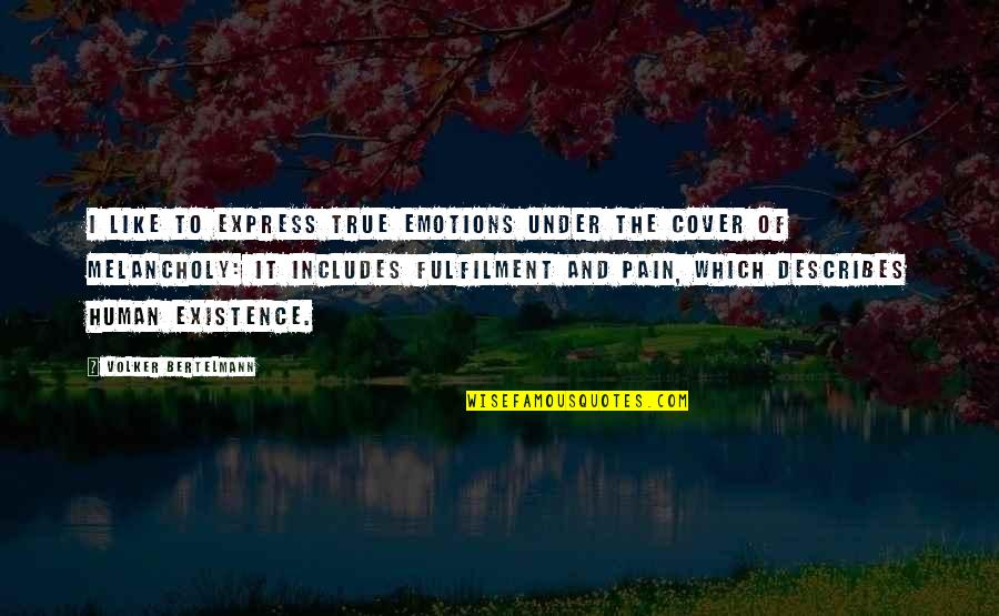 Fulfilment's Quotes By Volker Bertelmann: I like to express true emotions under the