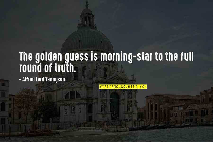 Full In Our Stars Quotes By Alfred Lord Tennyson: The golden guess is morning-star to the full