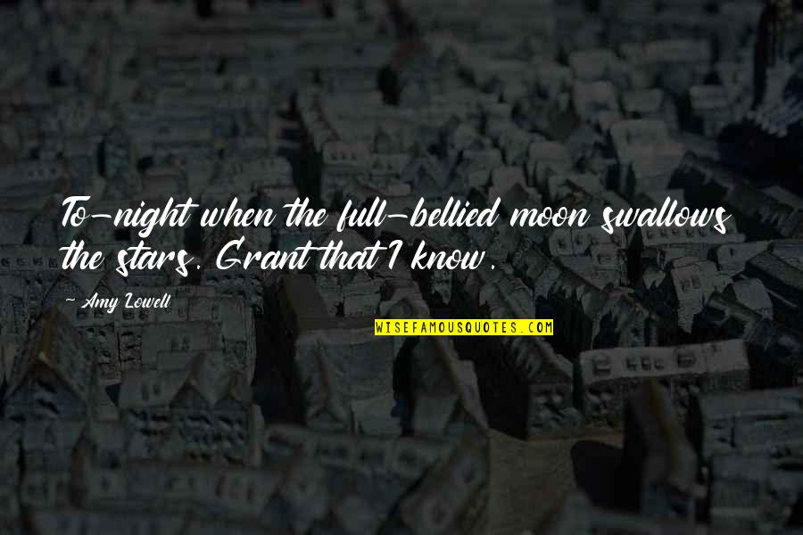 Full In Our Stars Quotes By Amy Lowell: To-night when the full-bellied moon swallows the stars.