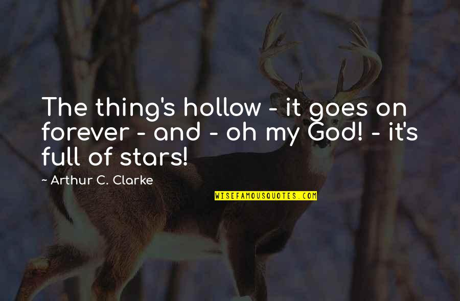 Full In Our Stars Quotes By Arthur C. Clarke: The thing's hollow - it goes on forever