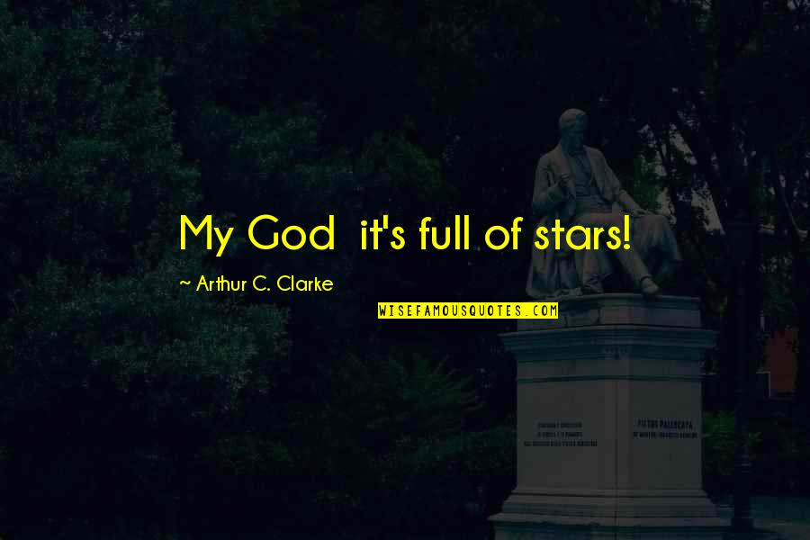Full In Our Stars Quotes By Arthur C. Clarke: My God it's full of stars!