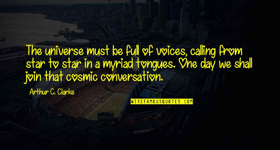 Full In Our Stars Quotes By Arthur C. Clarke: The universe must be full of voices, calling