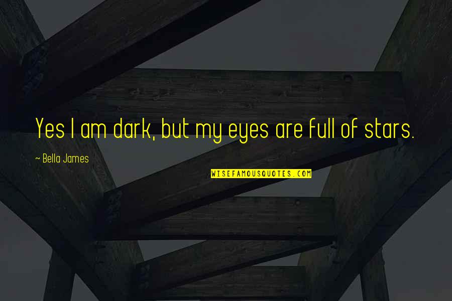 Full In Our Stars Quotes By Bella James: Yes I am dark, but my eyes are