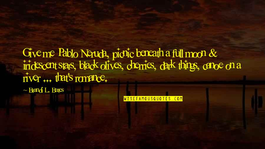 Full In Our Stars Quotes By Brandi L. Bates: Give me Pablo Neruda, picnic beneath a full