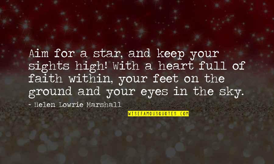 Full In Our Stars Quotes By Helen Lowrie Marshall: Aim for a star, and keep your sights