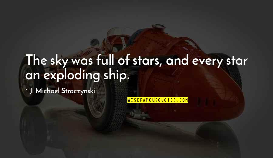 Full In Our Stars Quotes By J. Michael Straczynski: The sky was full of stars, and every