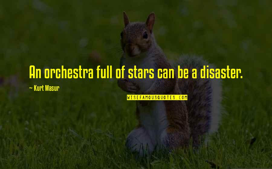 Full In Our Stars Quotes By Kurt Masur: An orchestra full of stars can be a