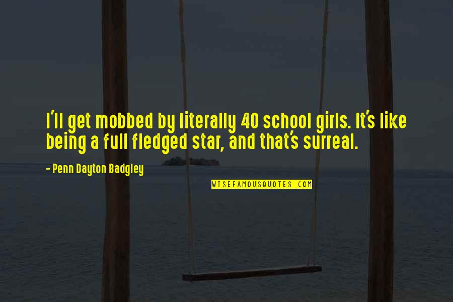 Full In Our Stars Quotes By Penn Dayton Badgley: I'll get mobbed by literally 40 school girls.