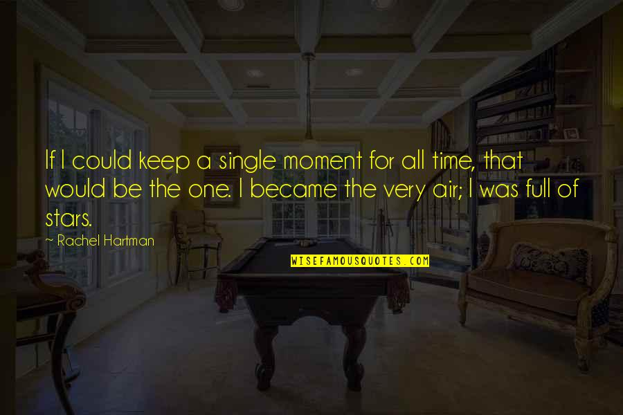 Full In Our Stars Quotes By Rachel Hartman: If I could keep a single moment for