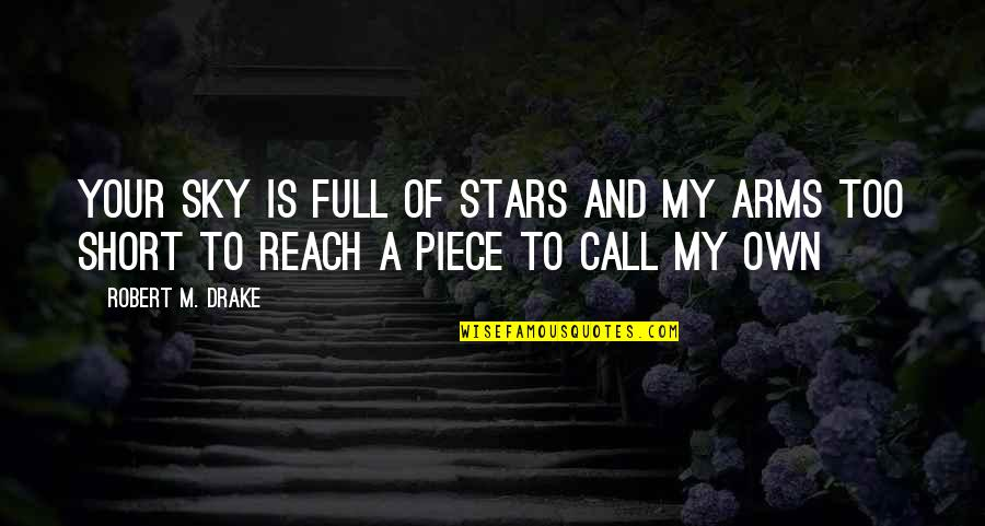 Full In Our Stars Quotes By Robert M. Drake: Your sky is full of stars and my