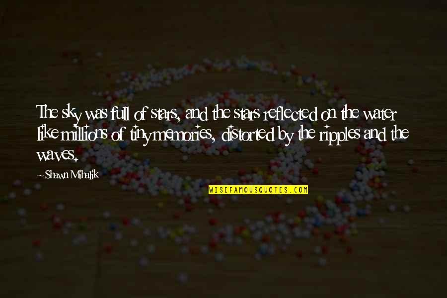 Full In Our Stars Quotes By Shawn Mihalik: The sky was full of stars, and the