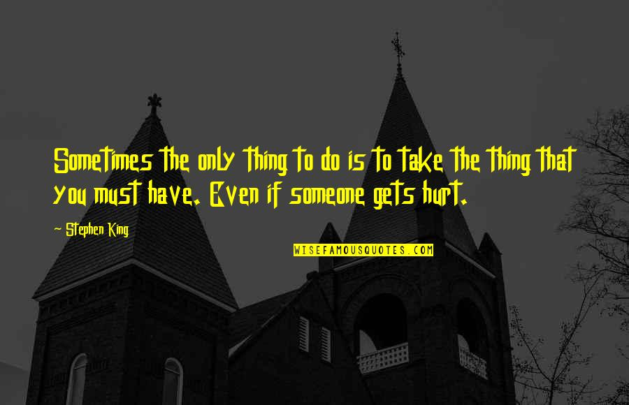 Full In Our Stars Quotes By Stephen King: Sometimes the only thing to do is to