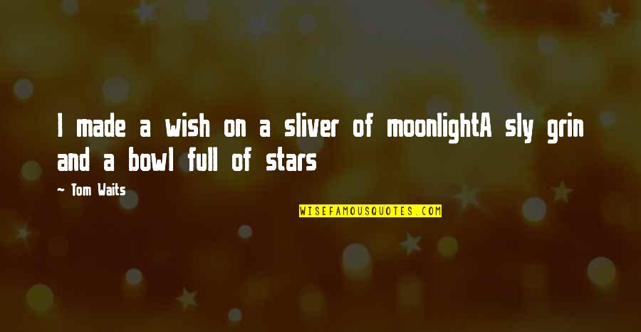 Full In Our Stars Quotes By Tom Waits: I made a wish on a sliver of