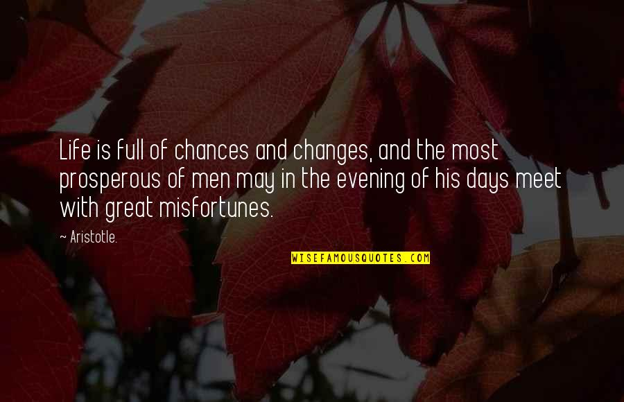 Full Quotes By Aristotle.: Life is full of chances and changes, and