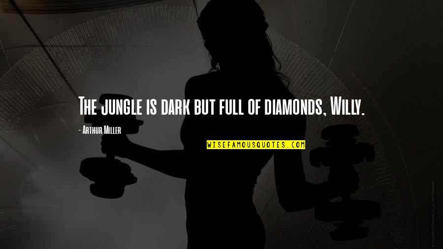 Full Quotes By Arthur Miller: The jungle is dark but full of diamonds,