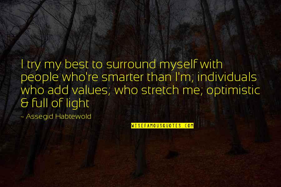 Full Quotes By Assegid Habtewold: I try my best to surround myself with