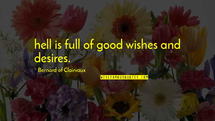 Full Quotes By Bernard Of Clairvaux: hell is full of good wishes and desires.