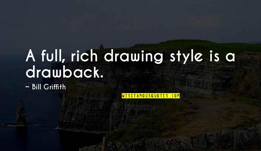 Full Quotes By Bill Griffith: A full, rich drawing style is a drawback.