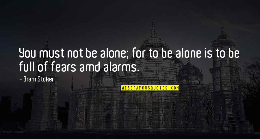 Full Quotes By Bram Stoker: You must not be alone; for to be