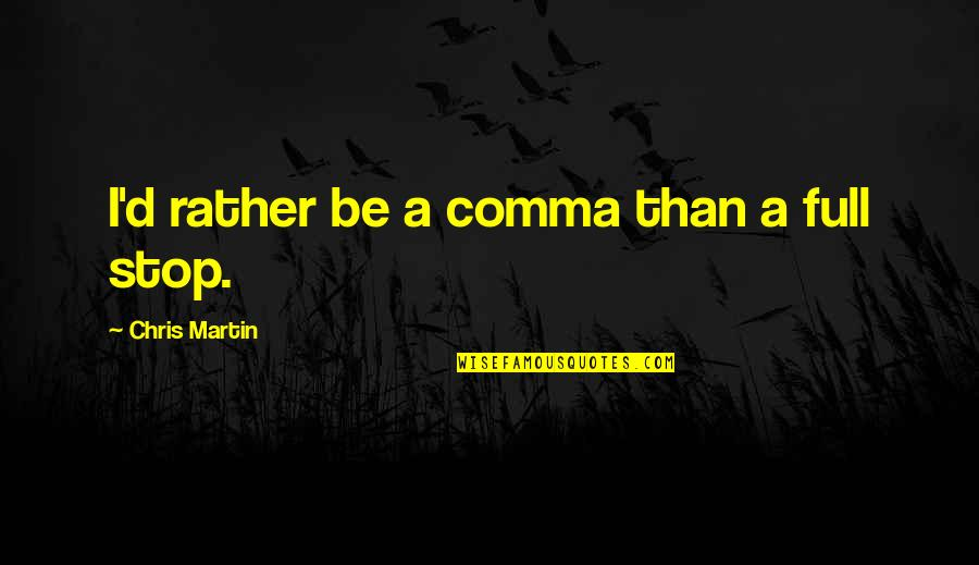 Full Quotes By Chris Martin: I'd rather be a comma than a full