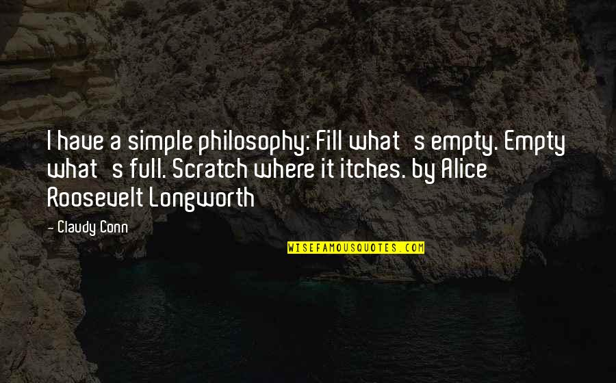 Full Quotes By Claudy Conn: I have a simple philosophy: Fill what's empty.