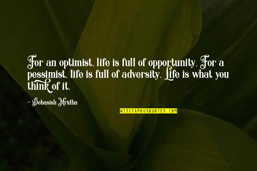 Full Quotes By Debasish Mridha: For an optimist, life is full of opportunity.