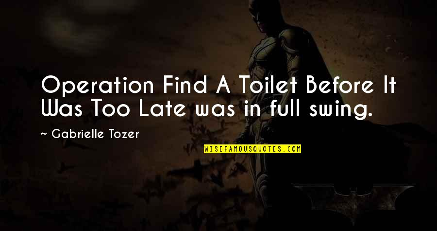 Full Quotes By Gabrielle Tozer: Operation Find A Toilet Before It Was Too