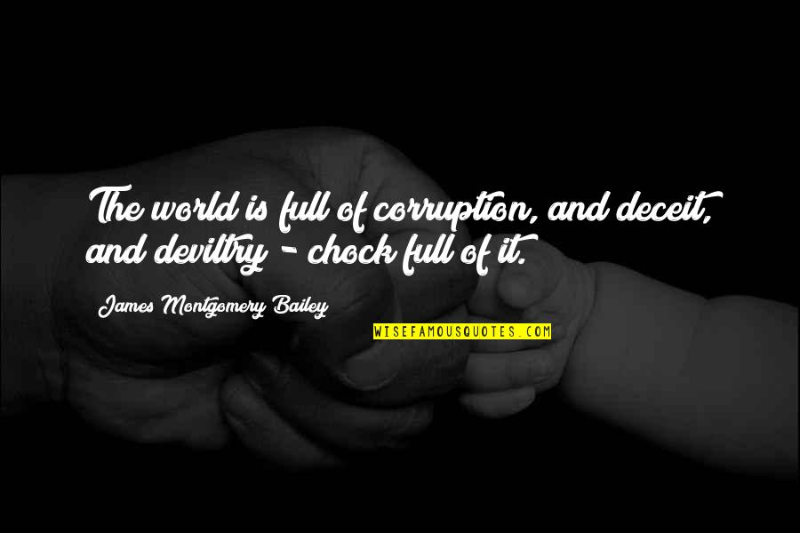 Full Quotes By James Montgomery Bailey: The world is full of corruption, and deceit,