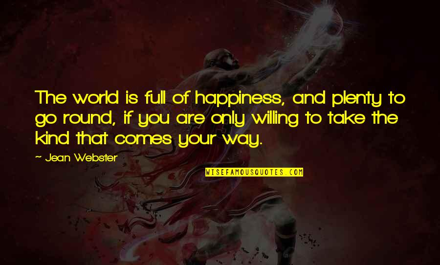 Full Quotes By Jean Webster: The world is full of happiness, and plenty