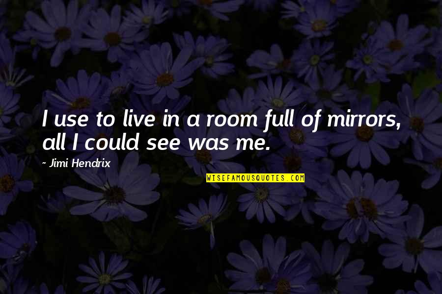 Full Quotes By Jimi Hendrix: I use to live in a room full