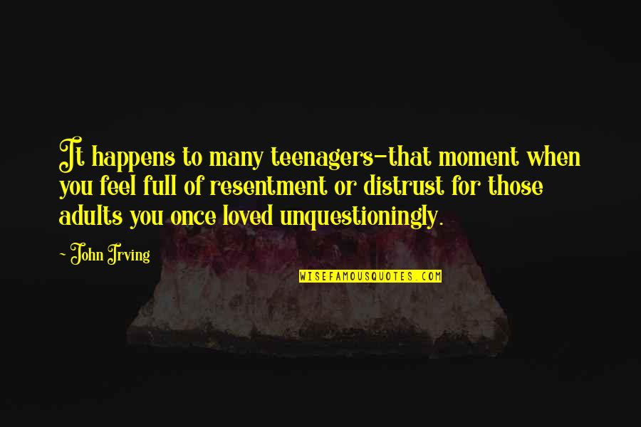 Full Quotes By John Irving: It happens to many teenagers-that moment when you