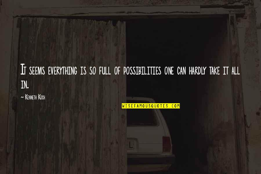 Full Quotes By Kenneth Koch: It seems everything is so full of possibilities