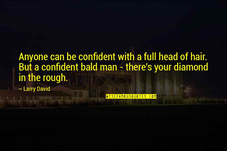 Full Quotes By Larry David: Anyone can be confident with a full head