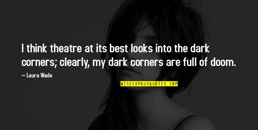 Full Quotes By Laura Wade: I think theatre at its best looks into