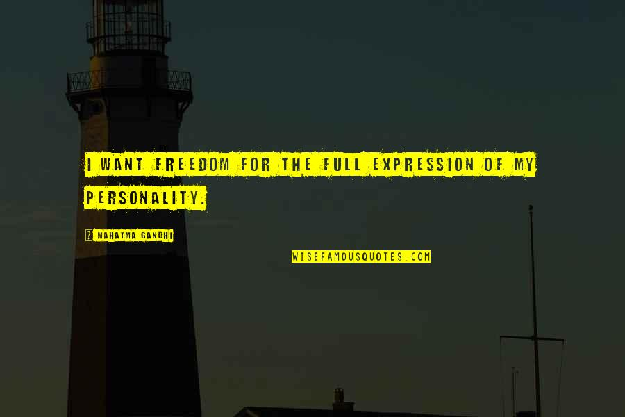 Full Quotes By Mahatma Gandhi: I want freedom for the full expression of