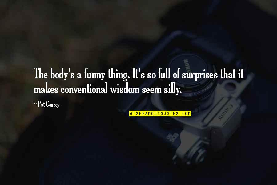 Full Quotes By Pat Conroy: The body's a funny thing. It's so full