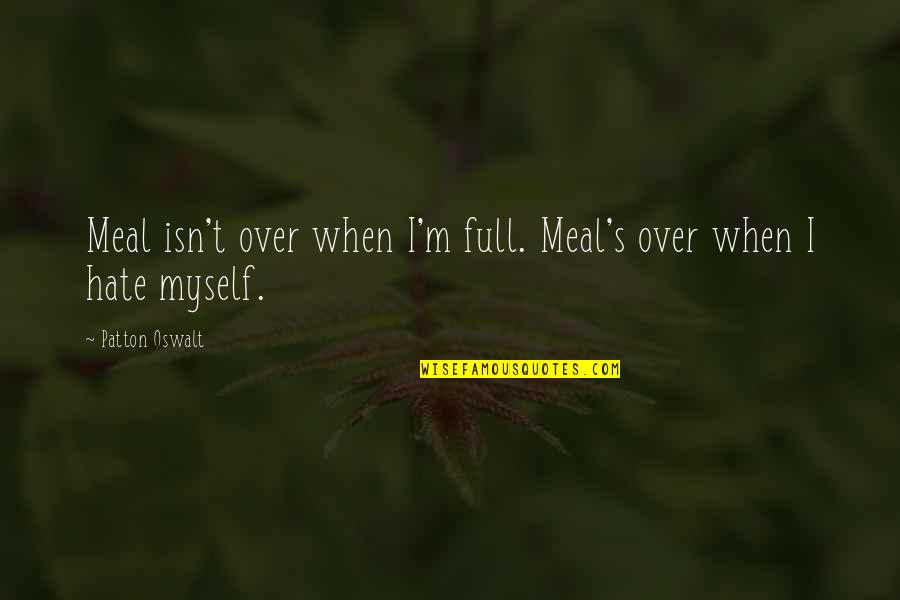 Full Quotes By Patton Oswalt: Meal isn't over when I'm full. Meal's over