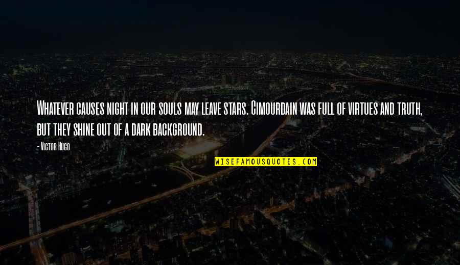 Full Quotes By Victor Hugo: Whatever causes night in our souls may leave