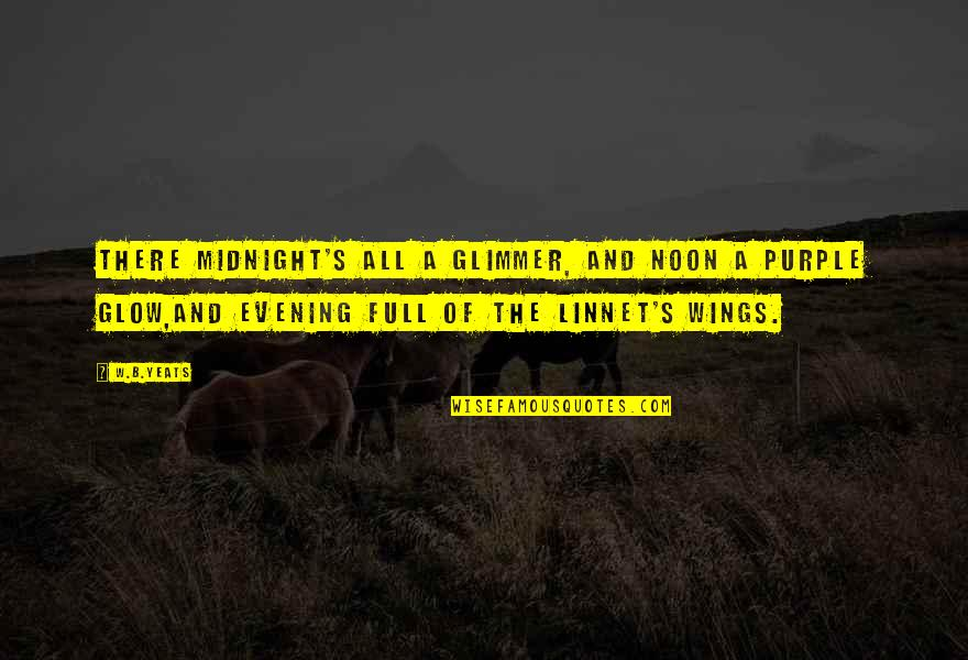 Full Quotes By W.B.Yeats: There midnight's all a glimmer, and noon a