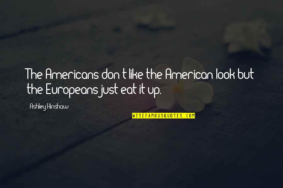 Fullofem Quotes By Ashley Hinshaw: The Americans don't like the American look but