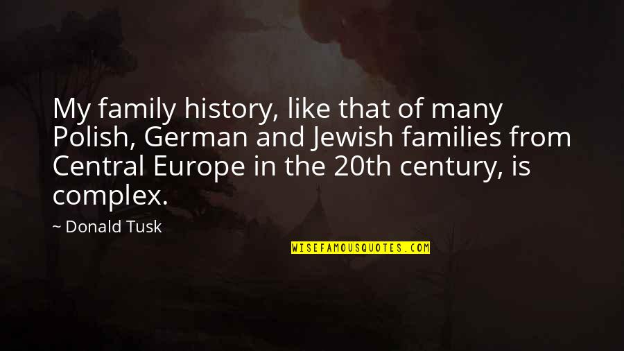 Fullofem Quotes By Donald Tusk: My family history, like that of many Polish,