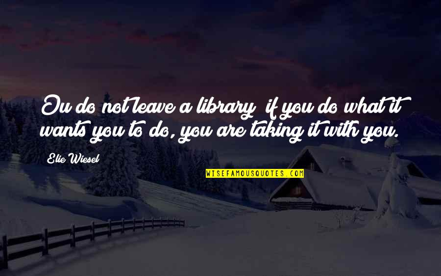 Fullofem Quotes By Elie Wiesel: Ou do not leave a library; if you